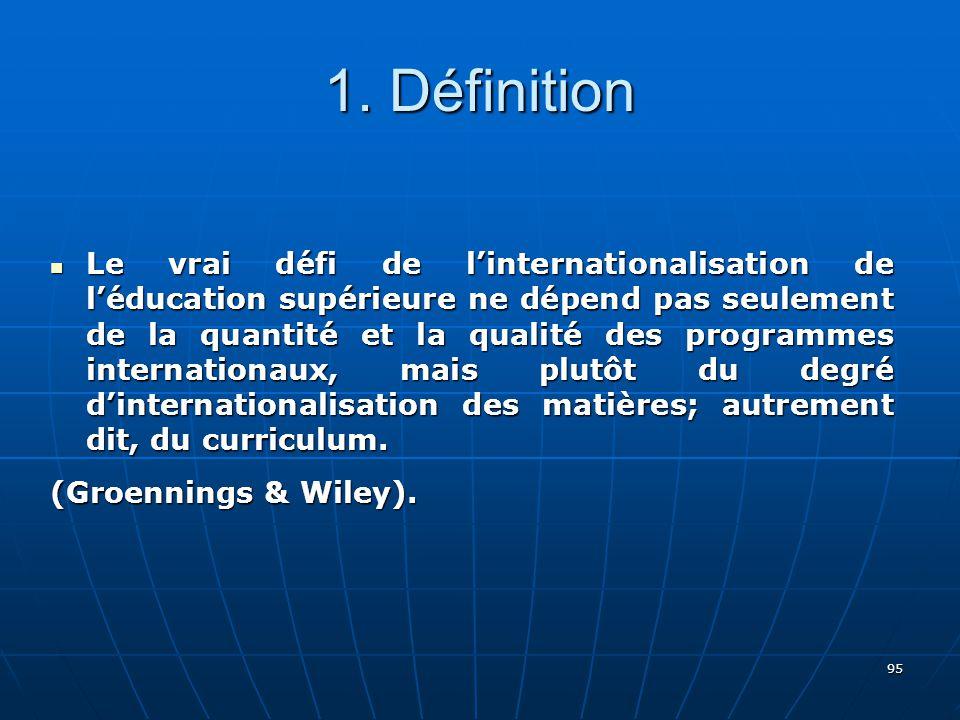 95 Le vrai défi de linternationalisation de léducation supérieure ne dépend pas seulement de la quantité et la qualité des programmes internationaux, mais plutôt du degré dinternationalisation des matières; autrement dit, du curriculum.