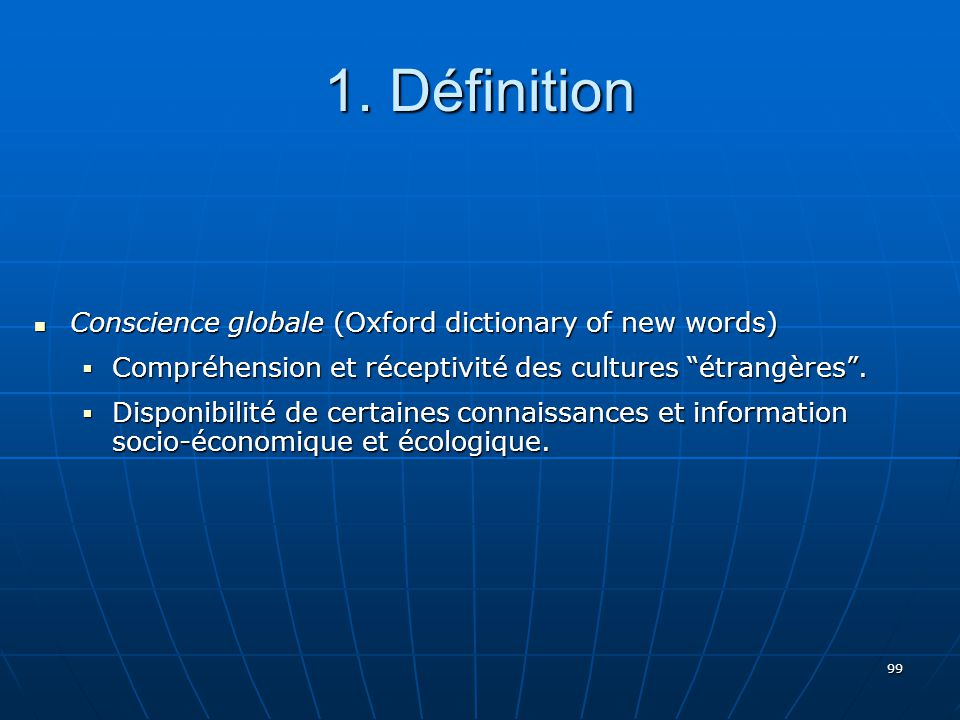 99 1. Définition Conscience globale (Oxford dictionary of new words) Conscience globale (Oxford dictionary of new words) Compréhension et réceptivité
