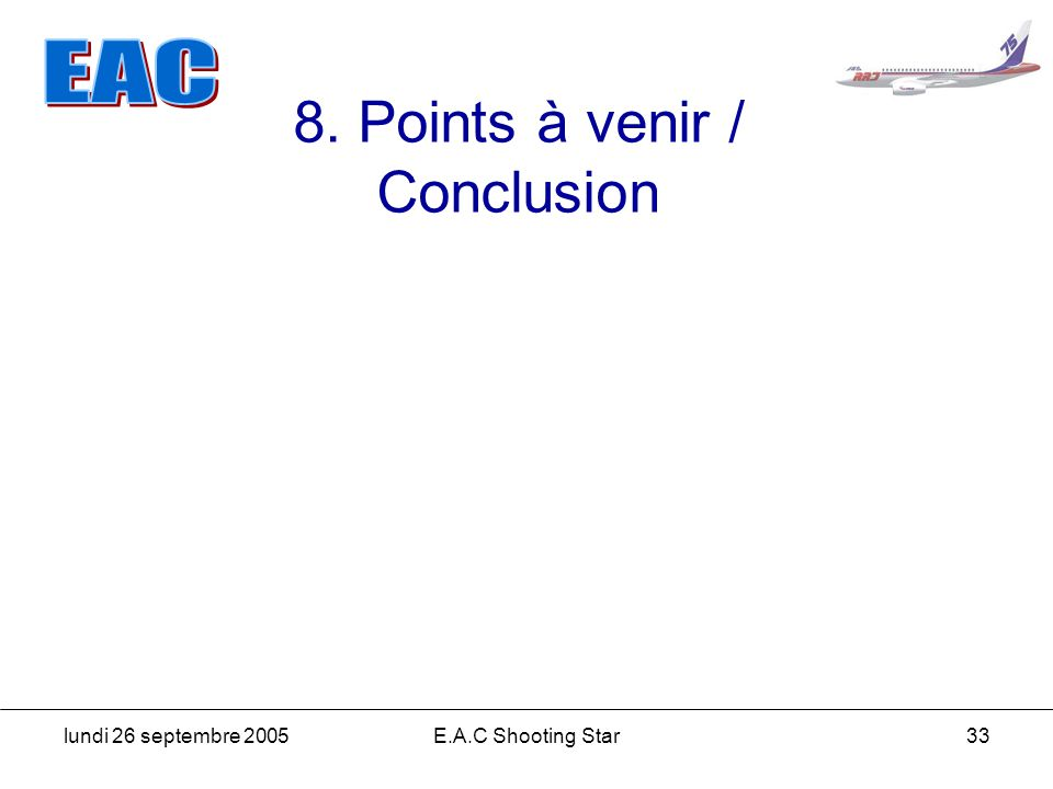 lundi 26 septembre 2005E.A.C Shooting Star33 8. Points à venir / Conclusion