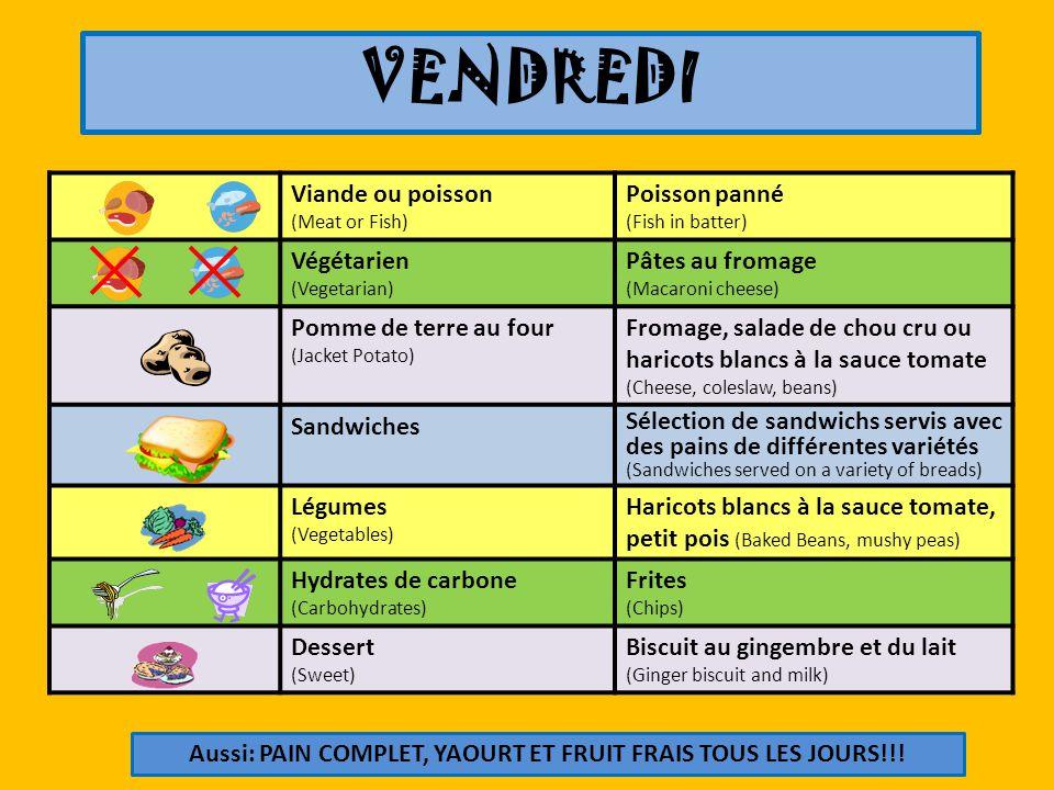 VENDREDI Viande ou poisson (Meat or Fish) Poisson panné (Fish in batter) Végétarien (Vegetarian) Pâtes au fromage (Macaroni cheese) Pomme de terre au