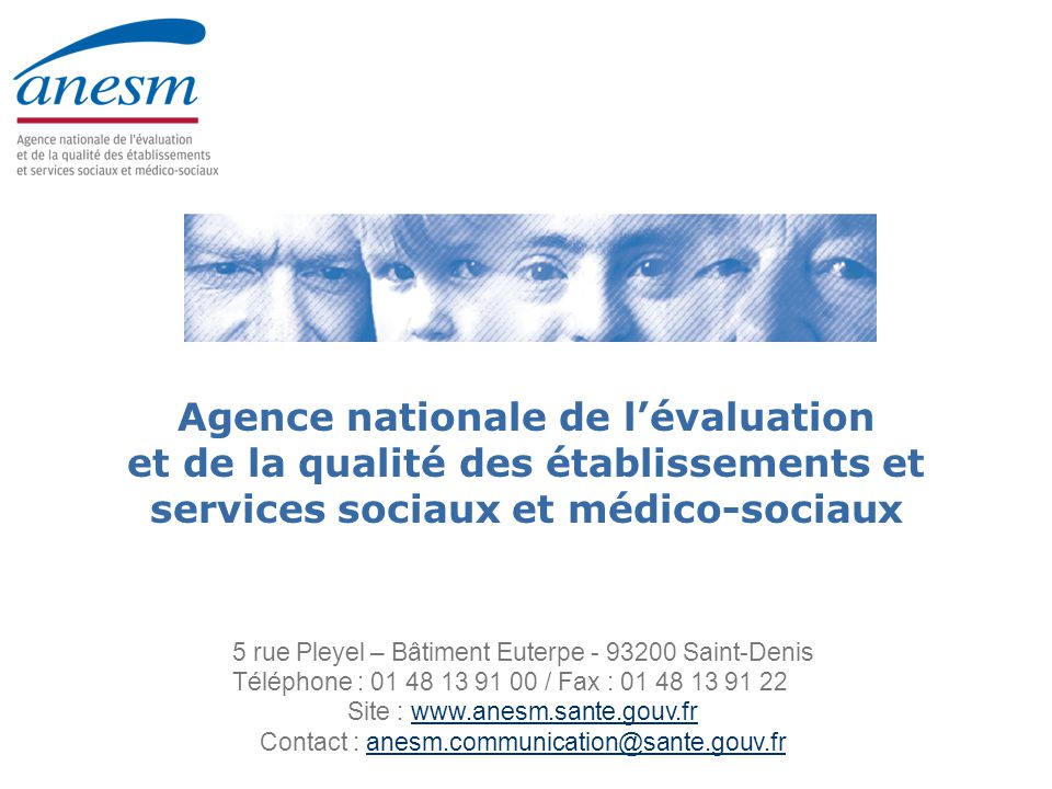 5 rue Pleyel – Bâtiment Euterpe - 93200 Saint-Denis Téléphone : 01 48 13 91 00 / Fax : 01 48 13 91 22 Site : www.anesm.sante.gouv.frwww.anesm.sante.go