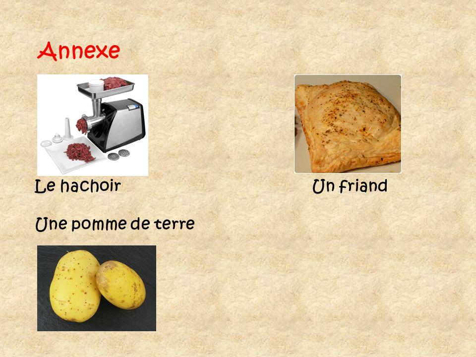 Annexe Le hachoir Un friand Une pomme de terre