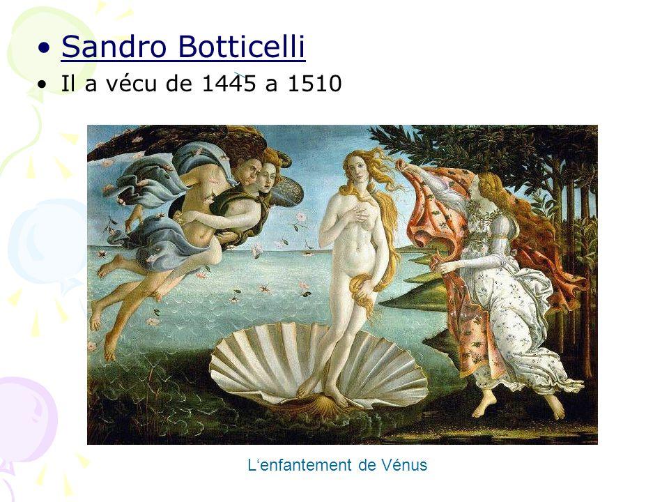 Sandro Botticelli Il a vécu de 1445 a 1510 Lenfantement de Vénus