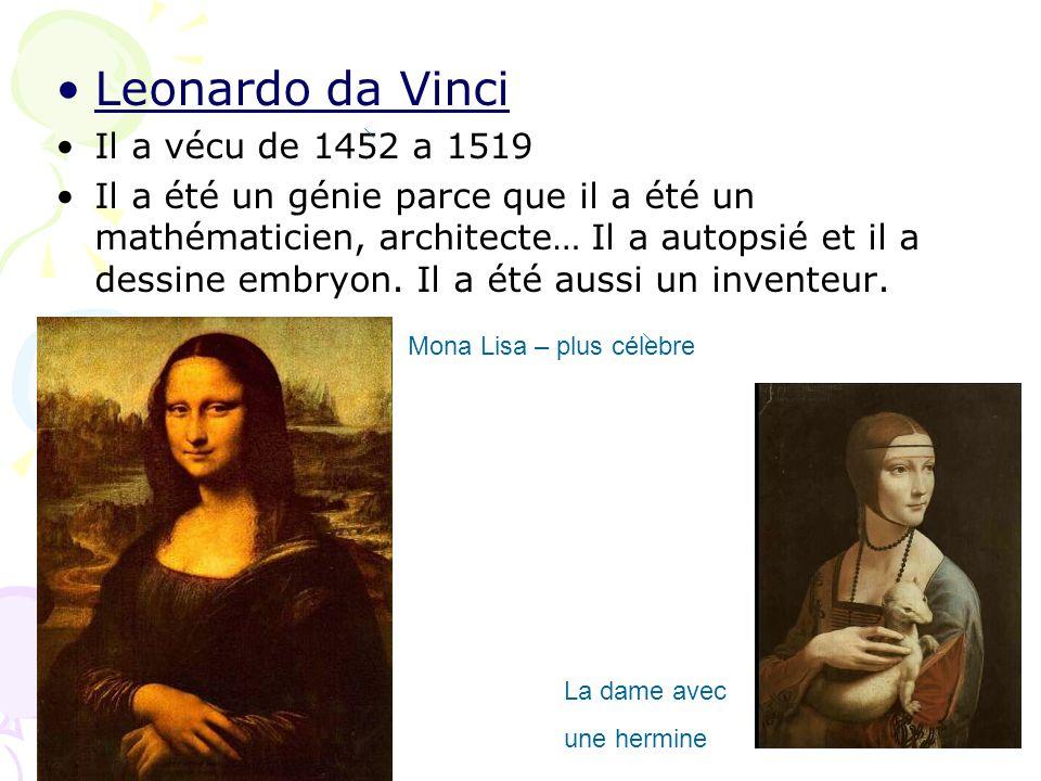 Leonardo da Vinci Il a vécu de 1452 a 1519 Il a été un génie parce que il a été un mathématicien, architecte… Il a autopsié et il a dessine embryon. I