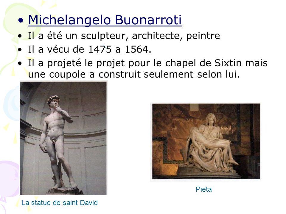 Michelangelo Buonarroti Il a été un sculpteur, architecte, peintre Il a vécu de 1475 a 1564. Il a projeté le projet pour le chapel de Sixtin mais une