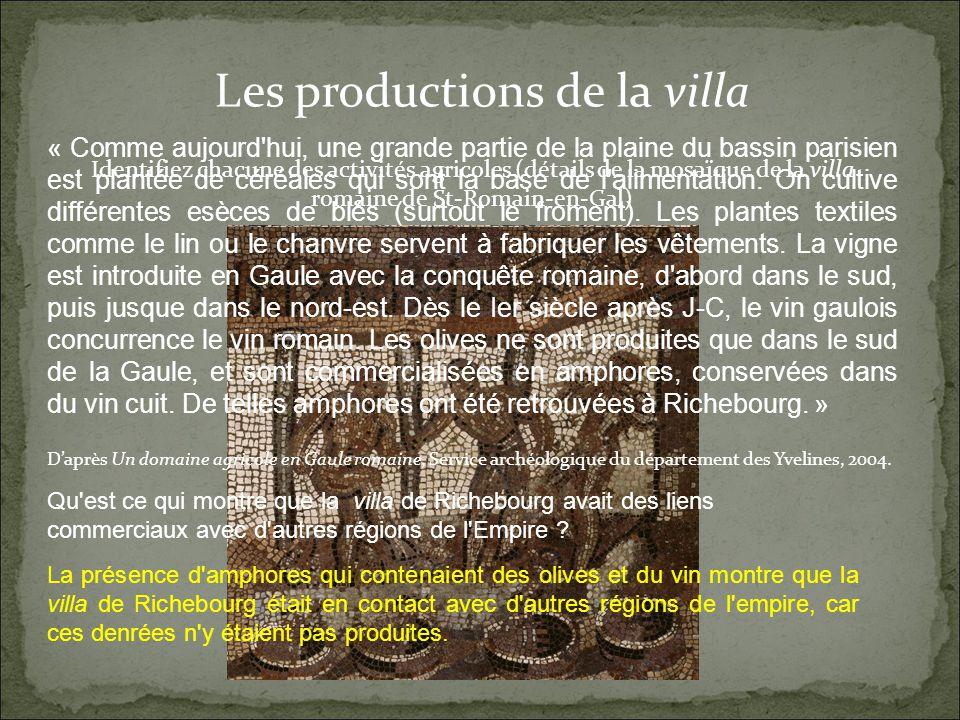 Les productions de la villa Identifiez chacune des activités agricoles (détails de la mosaïque de la villa romaine de St-Romain-en-Gal) « Comme aujourd hui, une grande partie de la plaine du bassin parisien est plantée de céréales qui sont la base de l alimentation.