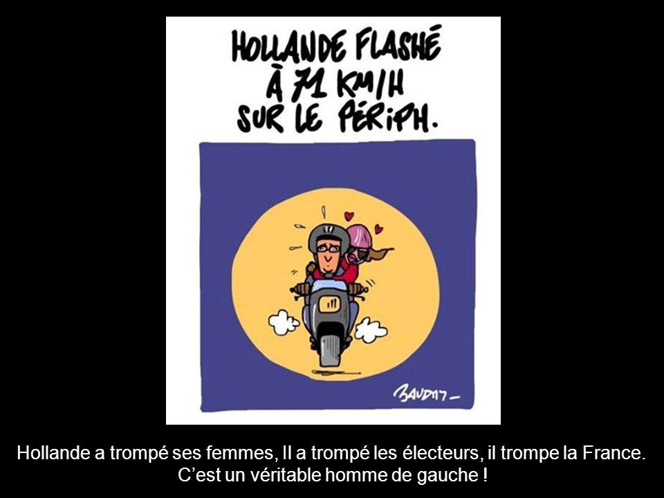 Hollande a trompé ses femmes, Il a trompé les électeurs, il trompe la France.