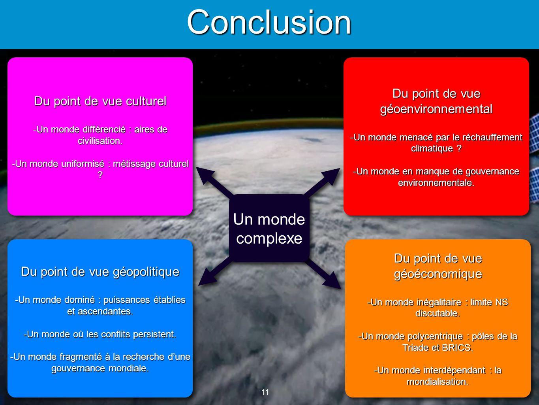 11 Conclusion Un monde complexe Du point de vue culturel Un monde différencié : aires de civilisation.