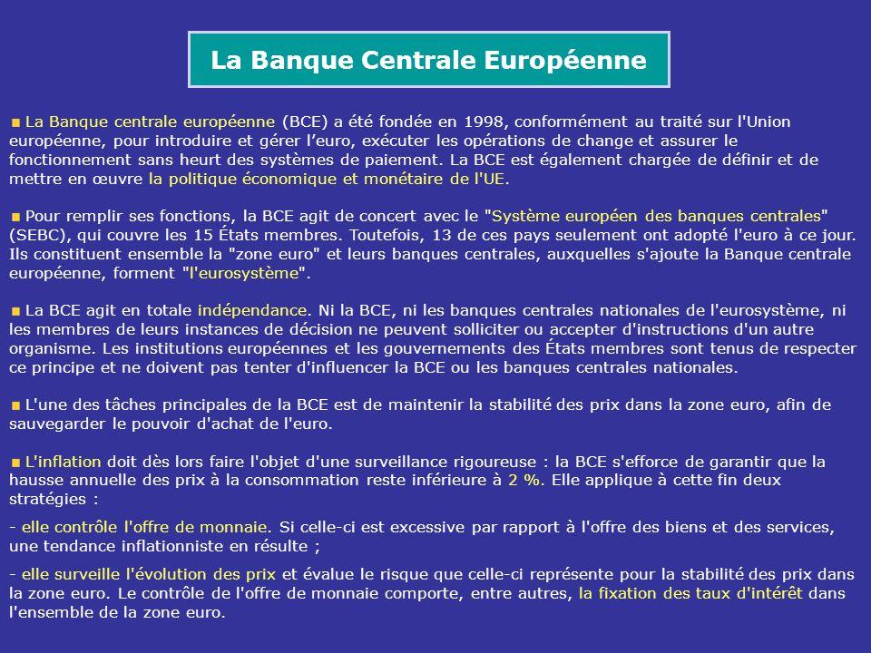 La Banque Centrale Européenne La Banque centrale européenne (BCE) a été fondée en 1998, conformément au traité sur l'Union européenne, pour introduire