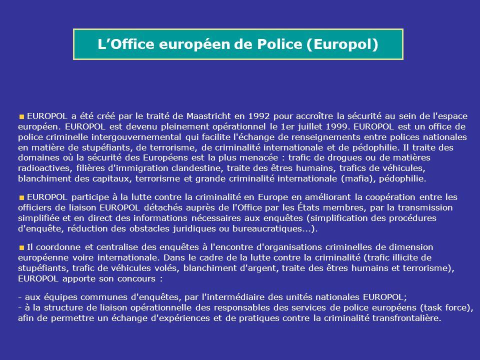 EUROPOL a été créé par le traité de Maastricht en 1992 pour accroître la sécurité au sein de l'espace européen. EUROPOL est devenu pleinement opératio