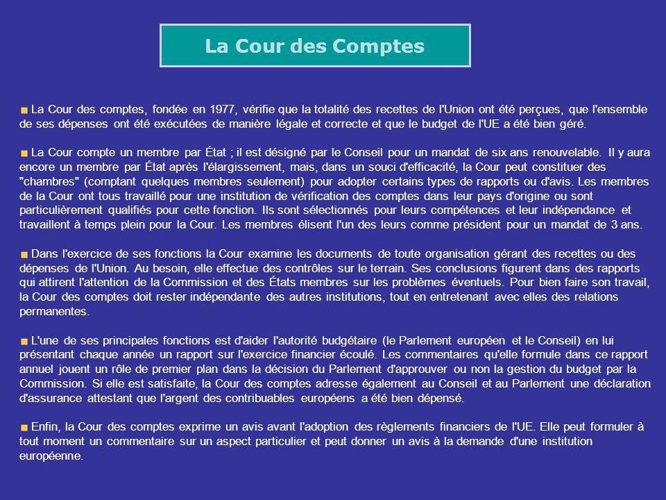 La Cour des Comptes La Cour des comptes, fondée en 1977, vérifie que la totalité des recettes de l'Union ont été perçues, que l'ensemble de ses dépens