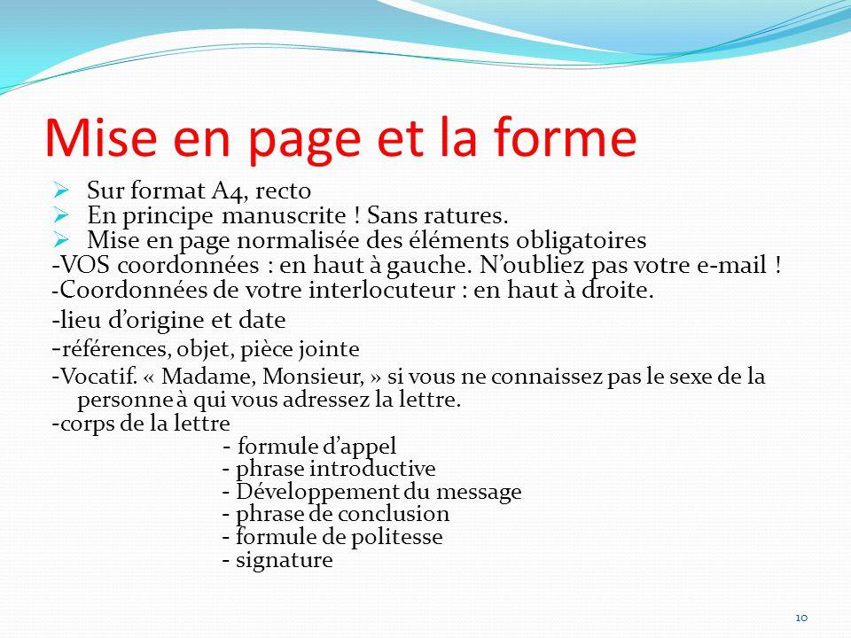 Mise en page et la forme Sur format A4, recto En principe manuscrite ! Sans ratures. Mise en page normalisée des éléments obligatoires -VOS coordonnée