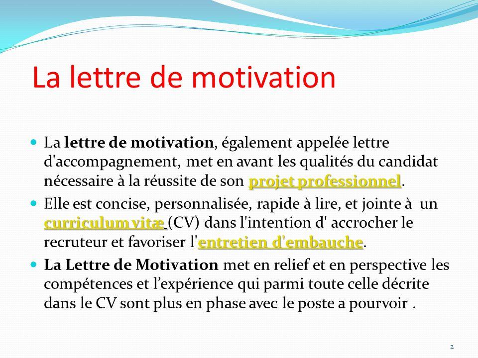 La lettre de motivation projet professionnel projet professionnel La lettre de motivation, également appelée lettre d'accompagnement, met en avant les