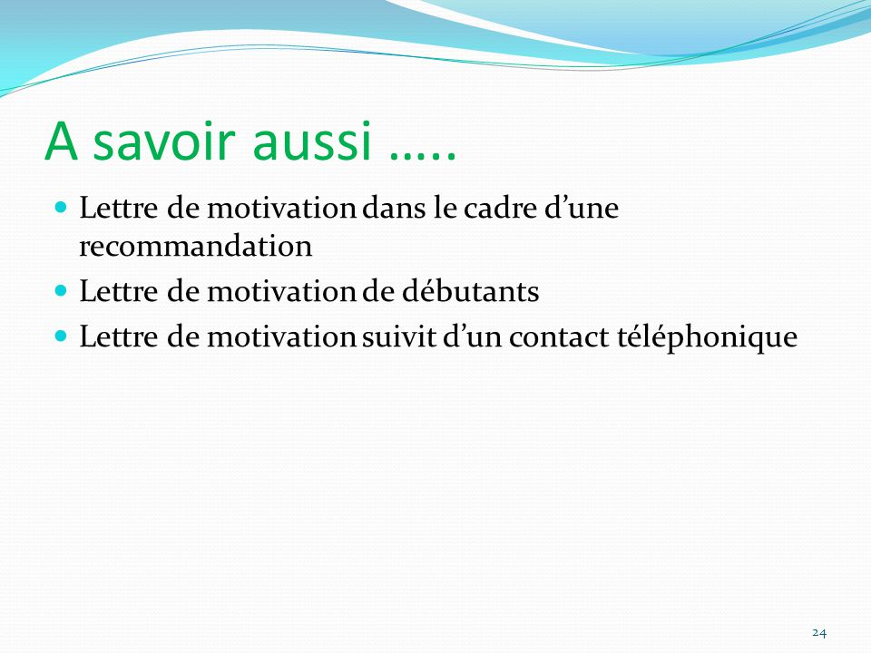 A savoir aussi ….. Lettre de motivation dans le cadre dune recommandation Lettre de motivation de débutants Lettre de motivation suivit dun contact té