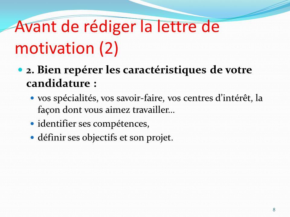 Avant de rédiger la lettre de motivation (2) 2. Bien repérer les caractéristiques de votre candidature : vos spécialités, vos savoir-faire, vos centre