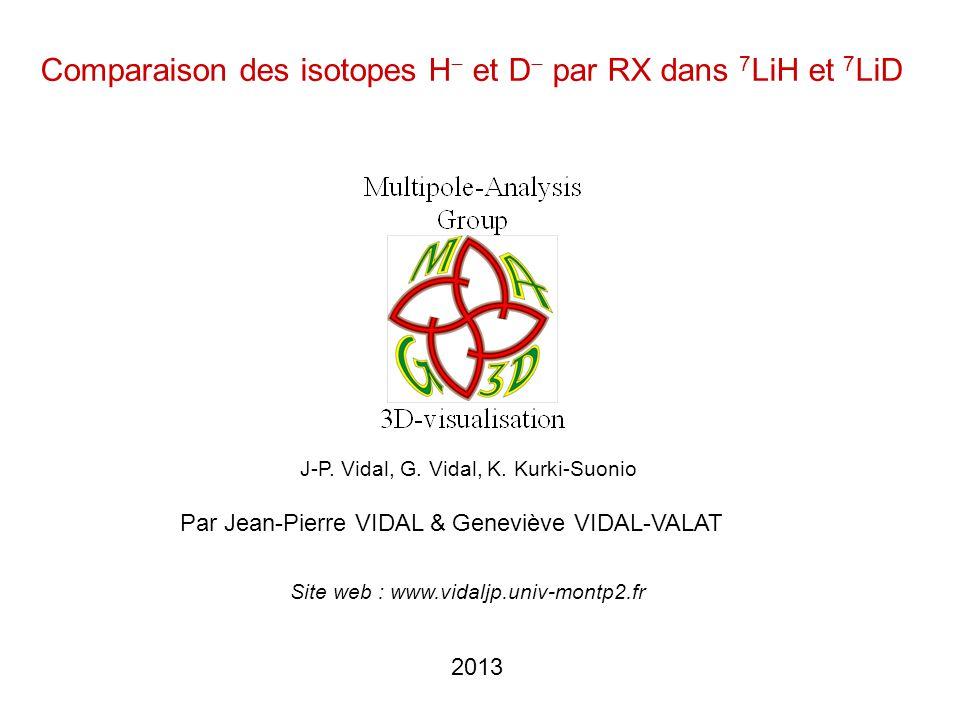 2013 Comparaison des isotopes H et D par RX dans 7 LiH et 7 LiD Par Jean-Pierre VIDAL & Geneviève VIDAL-VALAT J-P. Vidal, G. Vidal, K. Kurki-Suonio Si