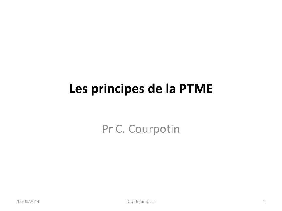 Les principes de la PTME Pr C. Courpotin 18/06/20141DIU Bujumbura