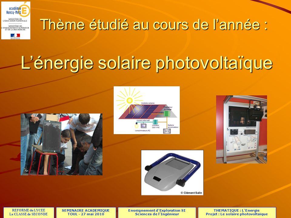 SEMINAIRE ACADEMIQUE TOUL - 27 mai 2010 REFORME du LYCEE La CLASSE de SECONDE Enseignement dExploration SI Sciences de lIngénieur THEMATIQUE : LEnergie Projet : Le solaire photovoltaïque Exemple de réalisation : Réalisation du prototype en stratoconception®.