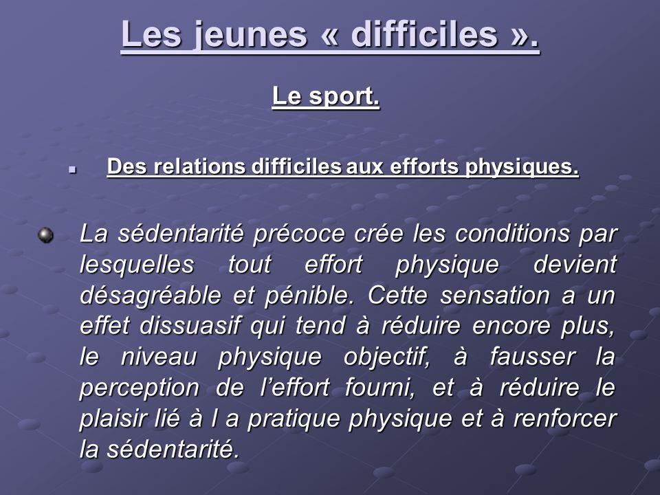 Le sport. Des relations difficiles aux efforts physiques. Des relations difficiles aux efforts physiques. La sédentarité précoce crée les conditions p