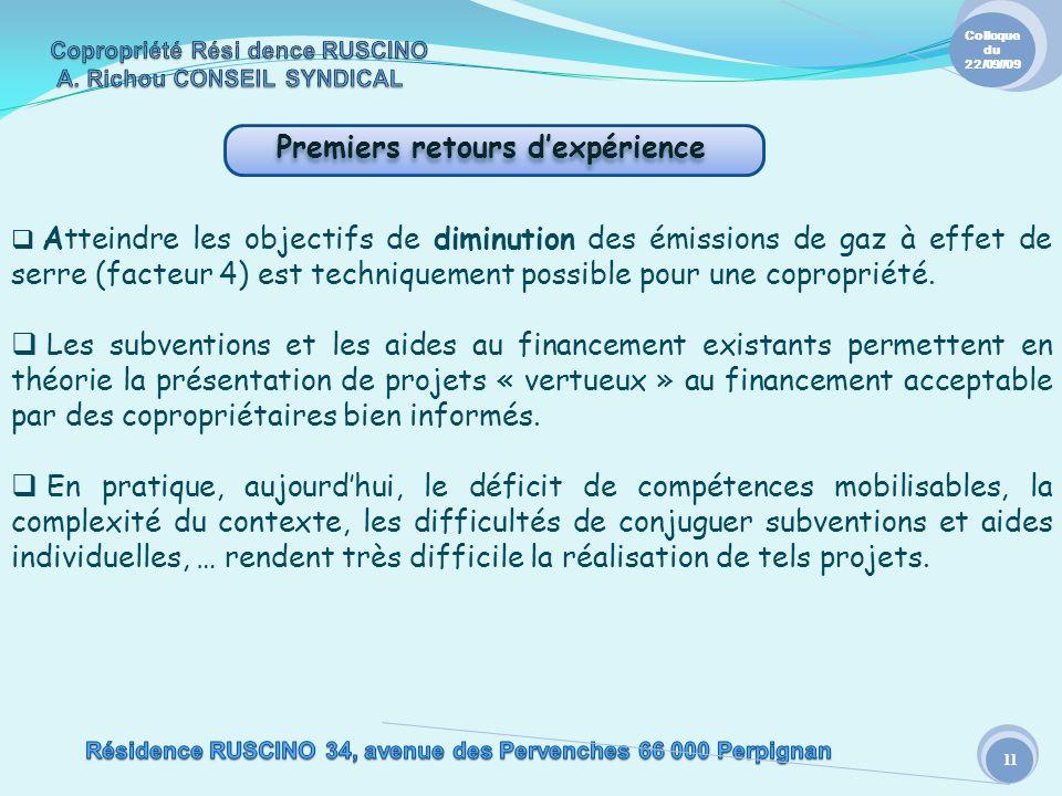Premiers retours dexpérience 11 Colloque du 22/09//09 Atteindre les objectifs de diminution des émissions de gaz à effet de serre (facteur 4) est techniquement possible pour une copropriété.