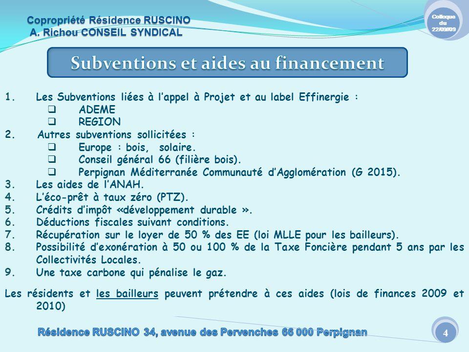 Colloque du 22/09//09 4 1.Les Subventions liées à lappel à Projet et au label Effinergie : ADEME REGION 2.