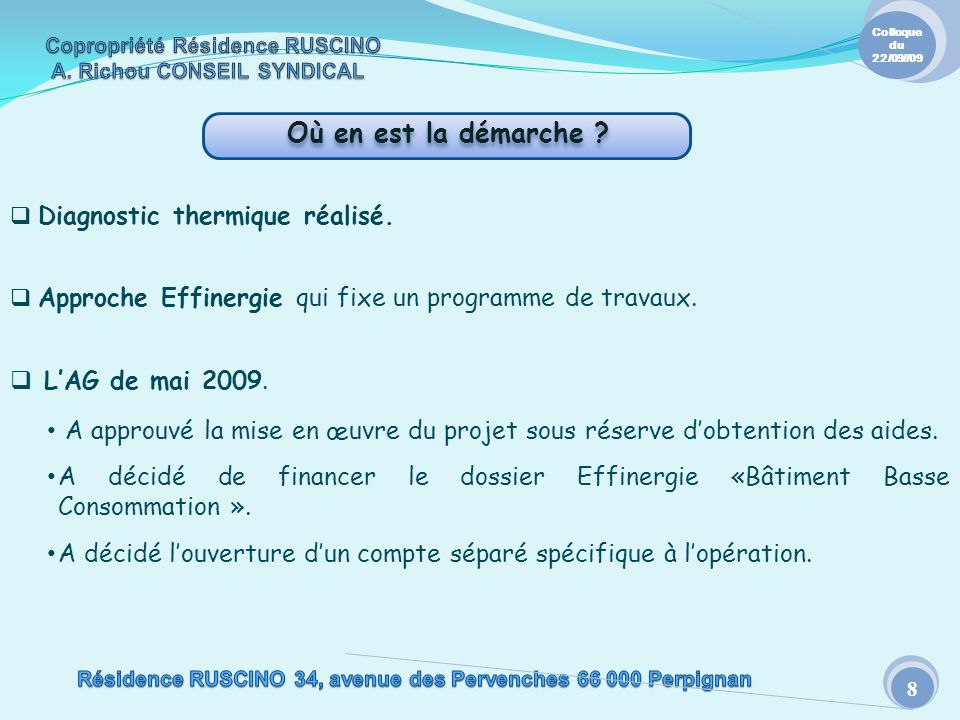 Où en est la démarche ? 8 Colloque du 22/09//09 Diagnostic thermique réalisé. Approche Effinergie qui fixe un programme de travaux. LAG de mai 2009. A