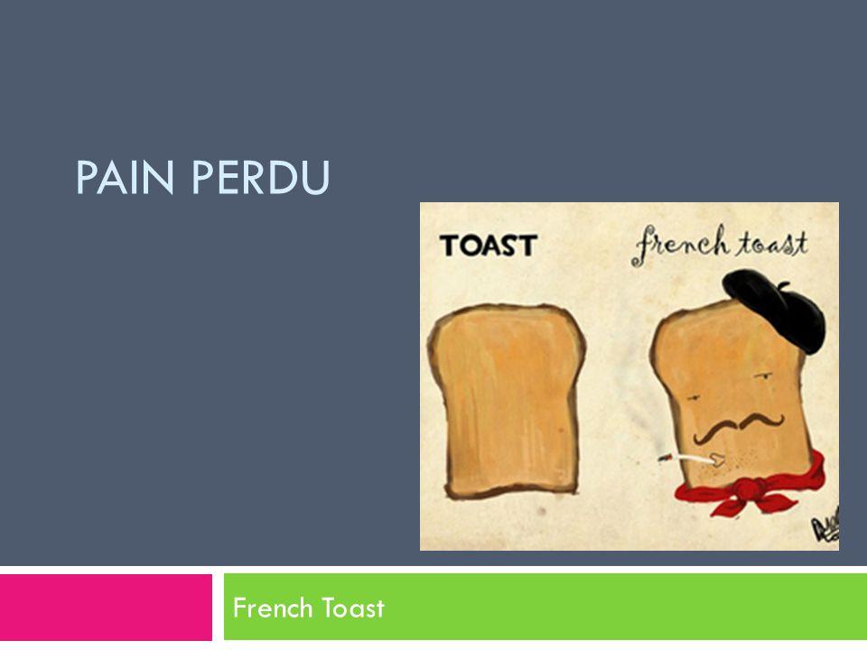 Histoire A la France, le pain avec œuf ne sappelles pas « pain Français » comment nous le dit en notre pays, en France, il sappelles Pain perdu en raison de lhistoire quil ont derrière