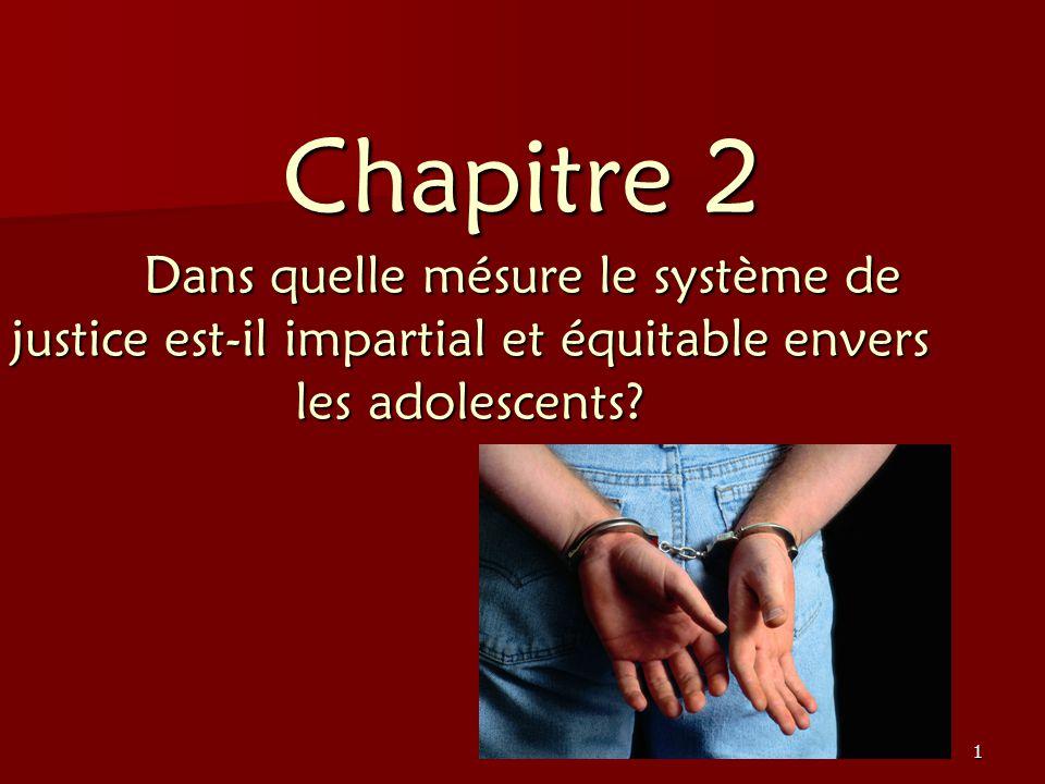 1 Chapitre 2 Dans quelle mésure le système de justice est-il impartial et équitable envers les adolescents? Chapitre 2 Dans quelle mésure le système d