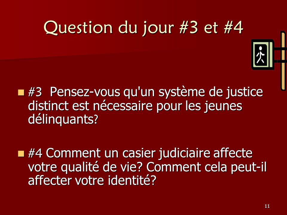11 Question du jour #3 et #4 #3 Pensez-vous qu'un système de justice distinct est nécessaire pour les jeunes délinquants ? #3 Pensez-vous qu'un systèm