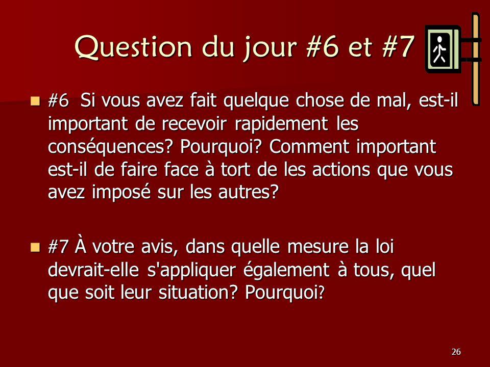 26 Question du jour #6 et #7 #6 Si vous avez fait quelque chose de mal, est-il important de recevoir rapidement les conséquences? Pourquoi? Comment im