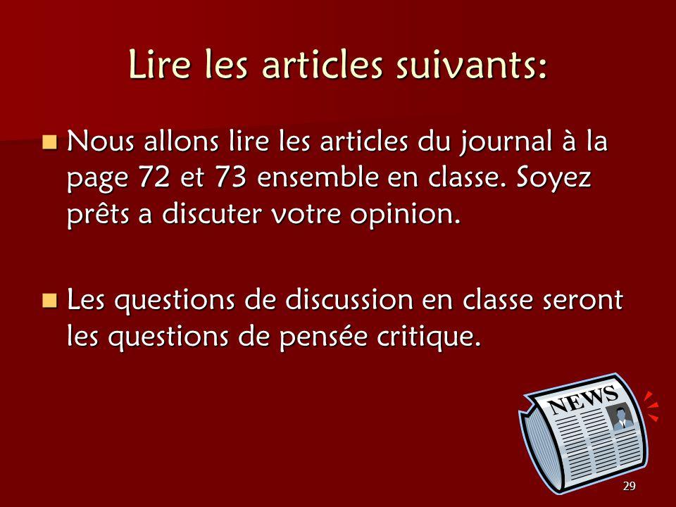 29 Lire les articles suivants: Nous allons lire les articles du journal à la page 72 et 73 ensemble en classe. Soyez prêts a discuter votre opinion. N