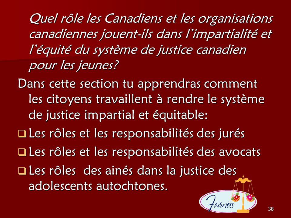 38 Quel rôle les Canadiens et les organisations canadiennes jouent-ils dans limpartialité et léquité du système de justice canadien pour les jeunes? D