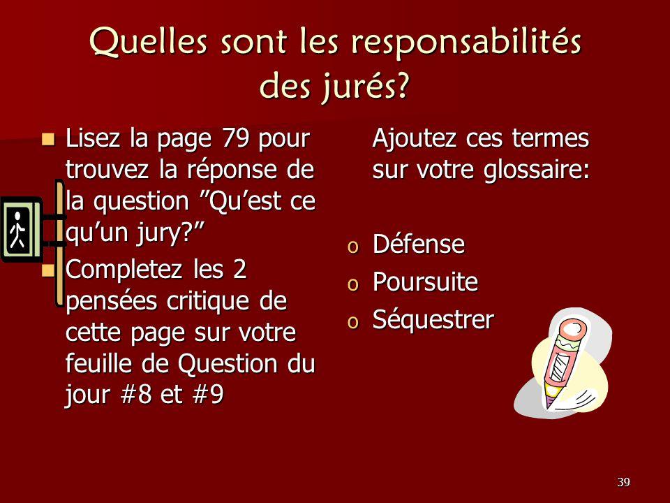 39 Quelles sont les responsabilités des jurés? Lisez la page 79 pour trouvez la réponse de la question Quest ce quun jury? Lisez la page 79 pour trouv