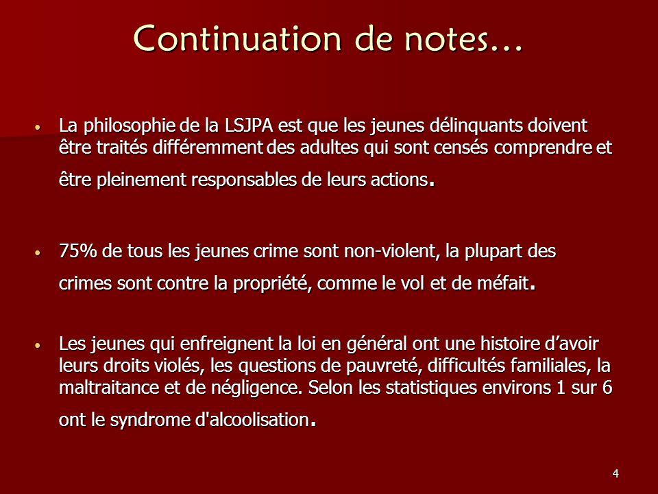 4 Continuation de notes… La philosophie de la LSJPA est que les jeunes délinquants doivent être traités différemment des adultes qui sont censés compr