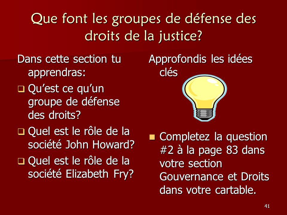 41 Que font les groupes de défense des droits de la justice? Dans cette section tu apprendras: Quest ce quun groupe de défense des droits? Quest ce qu