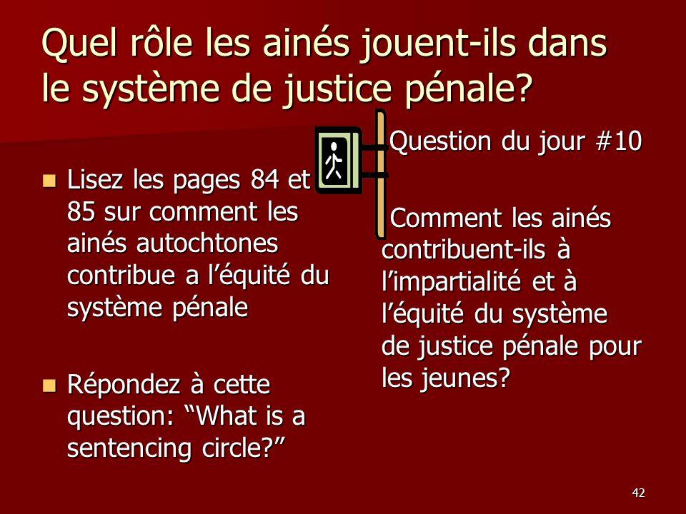 42 Quel rôle les ainés jouent-ils dans le système de justice pénale? Lisez les pages 84 et 85 sur comment les ainés autochtones contribue a léquité du