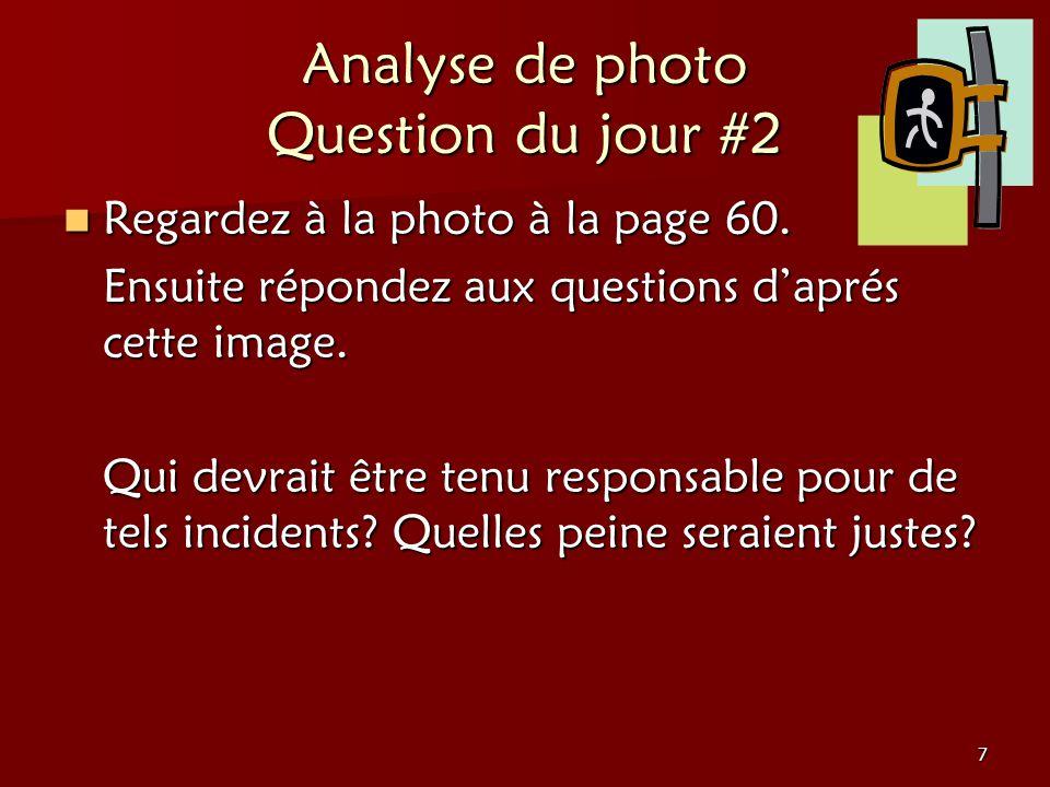 7 Analyse de photo Question du jour #2 Regardez à la photo à la page 60. Regardez à la photo à la page 60. Ensuite répondez aux questions daprés cette