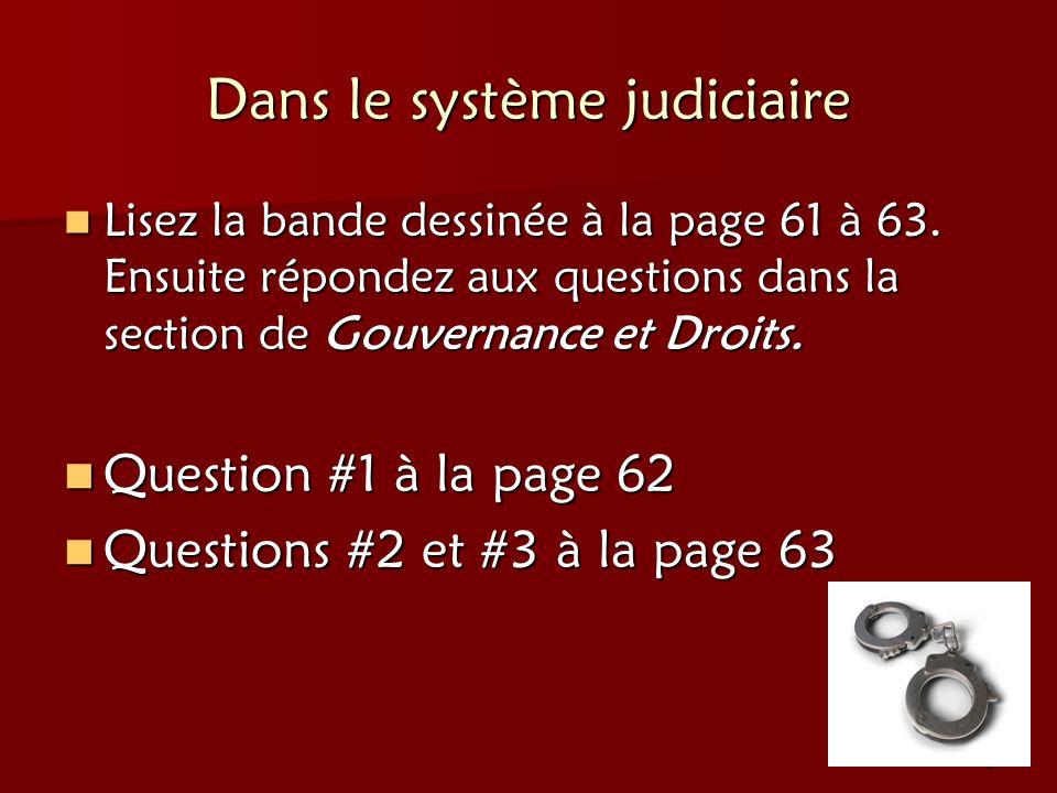 8 Dans le système judiciaire Lisez la bande dessinée à la page 61 à 63. Ensuite répondez aux questions dans la section de Gouvernance et Droits. Lisez