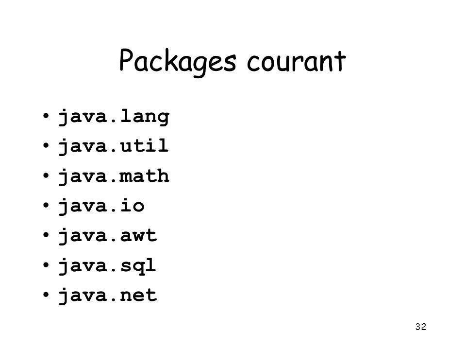 32 Packages courant java.lang java.util java.math java.io java.awt java.sql java.net