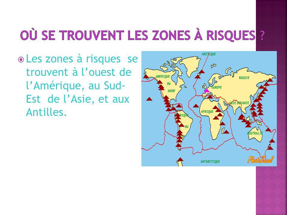 Les zones à risques se trouvent à louest de lAmérique, au Sud- Est de lAsie, et aux Antilles.