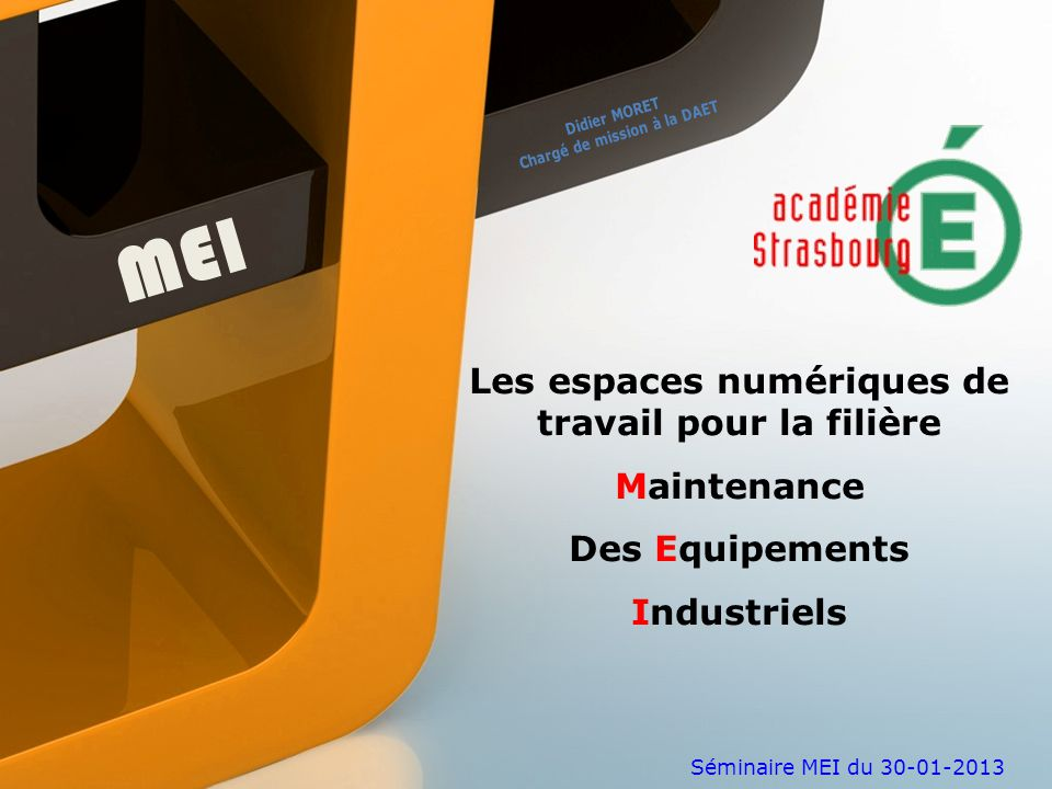 Séminaire MEI du 30-01-2013 MEI Les espaces numériques de travail pour la filière Maintenance Des Equipements Industriels