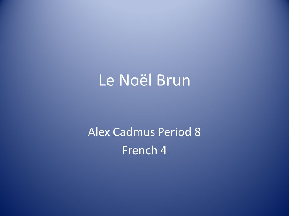 Le Noël Brun Alex Cadmus Period 8 French 4