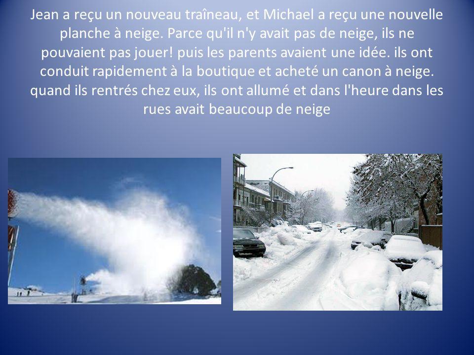 Jean a reçu un nouveau traîneau, et Michael a reçu une nouvelle planche à neige.