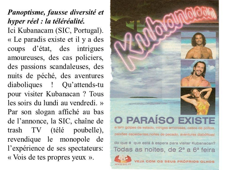 Panoptisme, fausse diversité et hyper réel : la téléréalité. Ici Kubanacam (SIC, Portugal). « Le paradis existe et il y a des coups détat, des intrigu