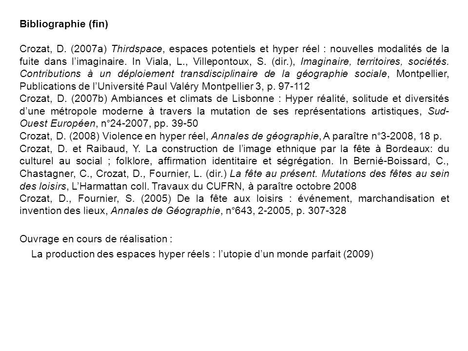 Bibliographie (fin) Crozat, D. (2007a) Thirdspace, espaces potentiels et hyper réel : nouvelles modalités de la fuite dans limaginaire. In Viala, L.,
