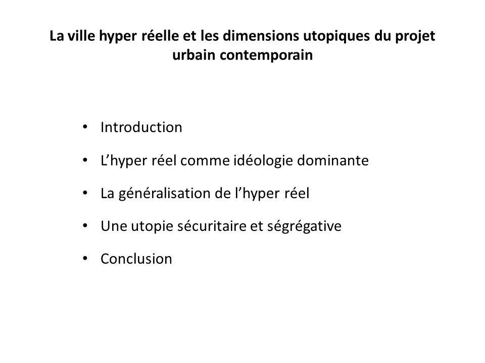 La ville hyper réelle et les dimensions utopiques du projet urbain contemporain Introduction Lhyper réel comme idéologie dominante La généralisation d