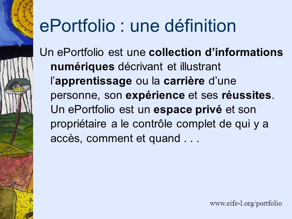 ePortfolio : une définition Un ePortfolio est une collection dinformations numériques décrivant et illustrant lapprentissage ou la carrière dune personne, son expérience et ses réussites.