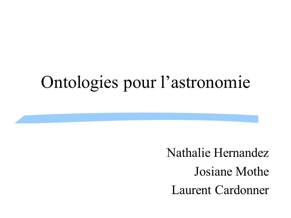 Ontologies pour lastronomie Nathalie Hernandez Josiane Mothe Laurent Cardonner