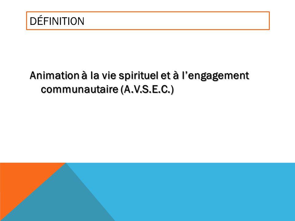 DÉFINITION Animation à la vie spirituel et à lengagement communautaire (A.V.S.E.C.)