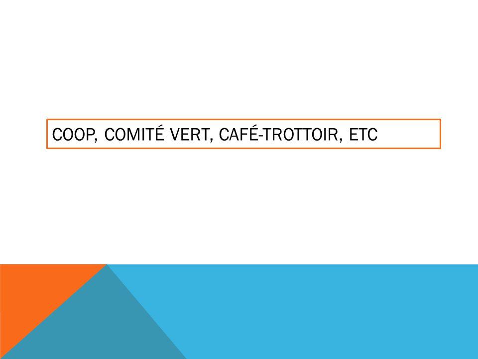 COOP, COMITÉ VERT, CAFÉ-TROTTOIR, ETC